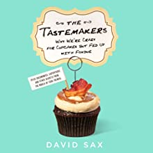 The Tastemakers: Why We're Crazy for Cupcakes but Fed Up with Fondue (Plus Baconomics, Superfoods, and Other Secrets from the World of Food Trends) (       UNABRIDGED) by David Sax Narrated by David Sax