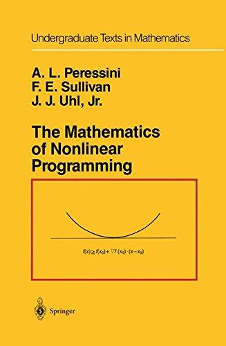 The Mathematics of Nonlinear Programming (Undergraduate Texts in Mathematics), by Anthony L. Peressini, Francis E. Sullivan, J.J. Jr. Uhl