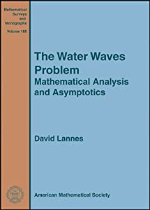 The Water Waves Problem: Mathematical Analysis and Asymptotics (Mathematical Surveys and Monographs) David Lannes