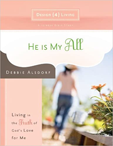 He Is My All: Living in the Truth of God's Love for Me (Design4living)