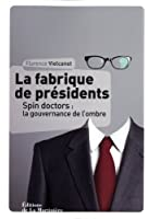La fabrique de présidents : Spin doctors : la gouvernance de l'ombre