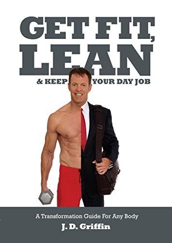 Get Fit, Lean and Keep Your Day Job: A Transformation Guide For Any Body (English Edition)