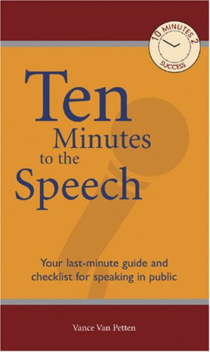 Ten Minutes to the Speech: Your Last-Minute Guide and Checklist for Speaking in Public (10 Minutes 2 Success)