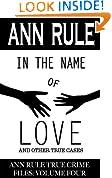 In the Name of Love: Ann Rule's Crime Files Volume 4