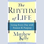 The Rhythm of Life: Living Every Day with Passion & Purpose | Matthew Kelly