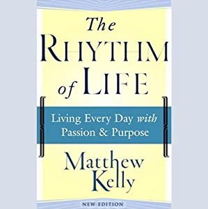 The Rhythm of Life: Living Every Day with Passion & Purpose | [Matthew Kelly]