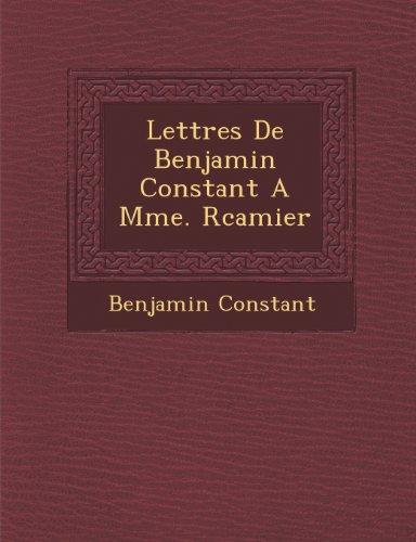 Lettres De Benjamin Constant A Mme. Rcamier