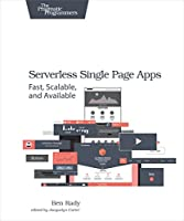 Serverless Single Page Apps: Fast, Scalable, and Available Front Cover