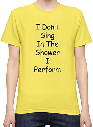 I Don't Sing In The Shower I Perform Slogan T-Shirt per Donne XX-Large