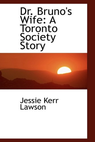 Dr. Bruno's Wife: A Toronto Society Story