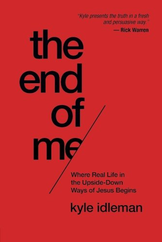 Download The End of Me: Where Real Life in the Upside-Down Ways of Jesus Begins