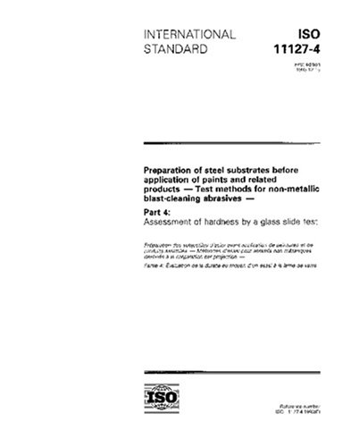 ISO 11127-4:1993, Preparation of steel substrates before application of paints and related products - Test methods for non-metallic blast-cleaning ... Assessment of hardness by a glass slide test