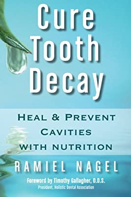 Cure Tooth Decay Heal And Prevent Cavities With Nutrition 2nd Edition from CreateSpace Independent Publishing Platform