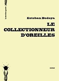 Le collectionneur d\'oreilles par Esteban Bedoya