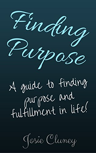 Finding Purpose (Motivation, inspiration, inspire, motivate, how to, lost, success, money) PDF
