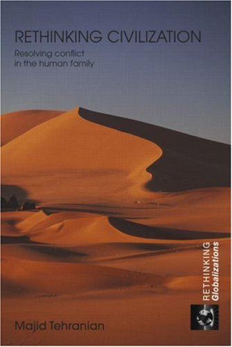 Rethinking Civilization: Resolving Conflict in the Human Family (Rethinking Globalizations)