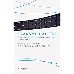Transmedialität. Zur Ästhetik paraliterarischer Verfahren