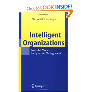 Intelligent Organizations: Powerful Models for Systemic Management Markus Schwaninger