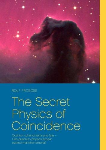 The Secret Physics of Coincidence: Quantum phenomena and fate - Can quantum physics explain paranormal phenomena?