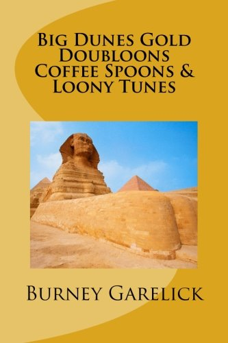 Big Dunes Gold Doubloons Coffee Spoons & Loony Tunes: in the Key of Sea, A Breezy Riff, An Allusive Adventure, A Novel d'Amour PDF