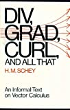 Div, Grad, Curl and All That - An Informal Text on Vector Calculus (0393093670) by H M Schey
