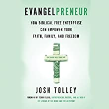 Evangelpreneur: How Biblical Free Enterprise Can Empower Your Faith, Family, and Freedom Audiobook by Josh Tolley Narrated by LJ Ganser