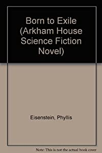 Born to Exile (Arkham House Science Fiction Novel) by Phyllis Eisenstein and Stephen E. Fabian