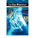 img - for [ THE BLUE WHEELCHAIR: A METAPHYSICAL MYSTERY ] By LoCicero, Don ( Author) 2009 [ Paperback ] book / textbook / text book