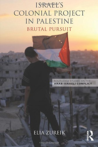 Israel's Colonial Project in Palestine: Brutal Pursuit (Routledge Studies on the Arab-Israeli Conflict)
