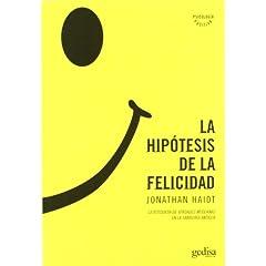 Jonathan Haidt – La hipótesis de la felicidad: la búsqueda de verdades modernas en la sabiduría antigua