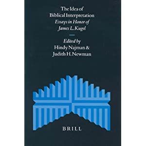 The Idea of Biblical Interpretation: Essays in Honor of James L. Kugel Hindy Najman, James L. Kugel, Judith H. Newman
