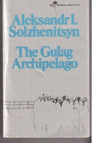 The Gulag Archipelago 1918-1956: An Experiment in Literary Investigation, Parts I-II, Aleksandr Isaevich Solzhenitsyn