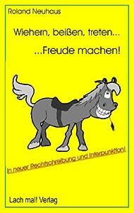 Wiehern, beißen, treten... ...Freude machen! Heiteres und Bissiges von Pferden, Reitern und anderen Viechern (Book on Demand) von Lach mal! Verlag