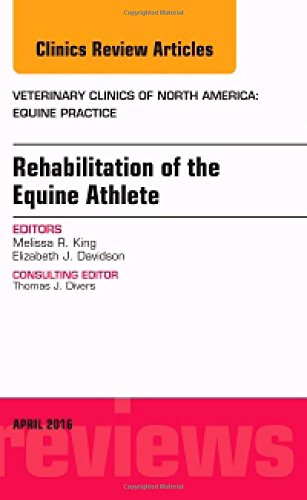 Rehabilitation of the Equine Athlete, An Issue of Veterinary Clinics of North America: Equine Practice, 1e (The Clinics: Veterinary Medicine)