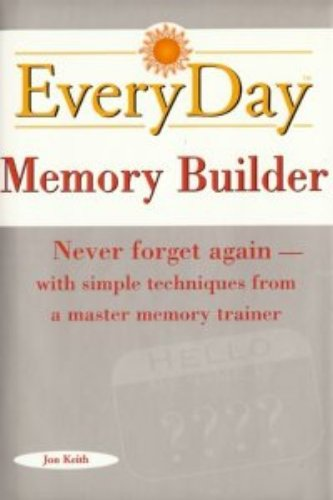 Everyday Memory Builder: Never forget again-with simple techniques from a master memory trainer
