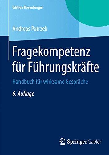 Fragekompetenz für Führungskräfte: Handbuch für wirksame Gespräche (Edition Rosenberger) (German Edition), by And