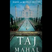 Taj Mahal: Passion and Genius at the Heart of the Moghul Empire | [Diana Preston, Michael Preston]