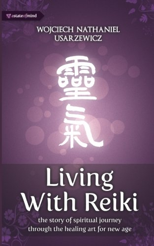 Living with Reiki: The story of spiritual journey  through the healing art for new age.