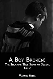 A Boy Broken: The Shocking True Story of Sexual Abuse