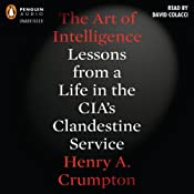 The Art of Intelligence: Lessons from a Life in the CIA's Clandestine Service | [Henry A. Crumpton]