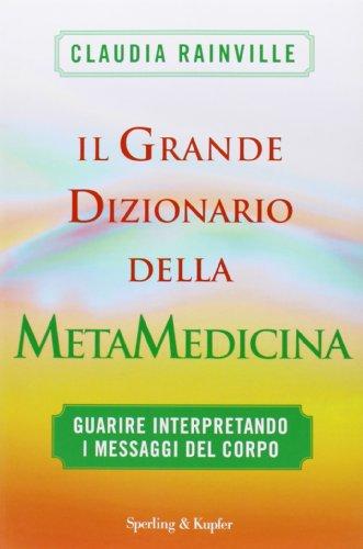 Il grande dizionario della metamedicina Guarire interpretando i messaggi del corpo PDF
