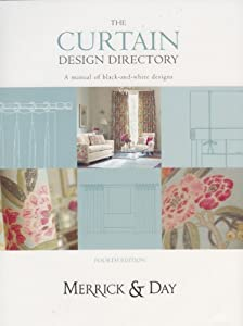 Curtain Design Directory: The Must-have Handbook for All Interior Designers and Curtain Makers from Merrick & Day