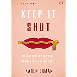 Keep It Shut: A DVD Study: What to Say, How to Say It, and When to Say Nothing At All