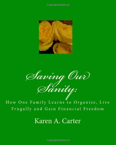 Saving Our Sanity:: How One Family Learns To Organize, Live Frugally And Gain Financial Freedom front-143463