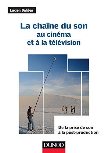 La chaîne du son au cinéma et à la télévision : De la prise de son à la post-production (Audio-Photo-Vidéo)