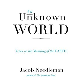 Learn more about the book, An Unknown World: Notes on the Meaning of the Earth
