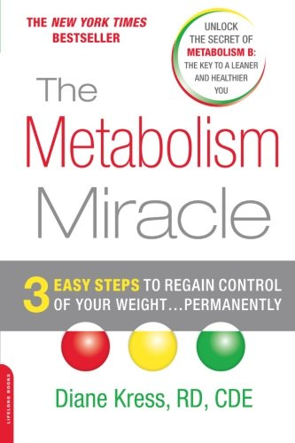 The Metabolism Miracle: 3 Easy Steps to Regain Control of Your Weight. . . Permanently