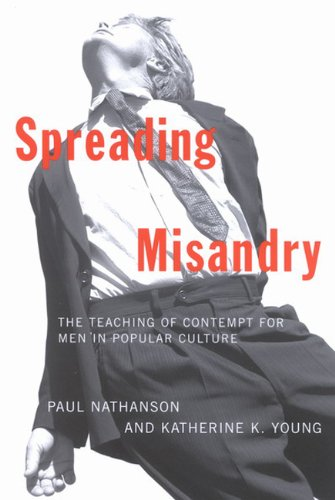 Spreading Misandry: The Teaching of Contempt for Men in Popular Culture: Paul Nathanson, Katherine Young: 9780773530997: Amazon.com: Books