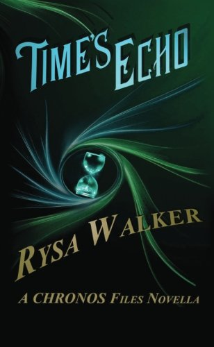 Time's Echo: A CHRONOS Files Novella (The CHRONOS Files) PDF