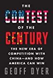 The Contest of the Century: The New Era of Competition with China--and How America Can Win (0307960757) by Dyer, Geoff